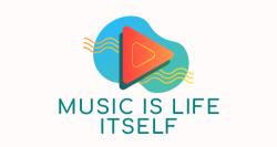 Music Is Life Itself